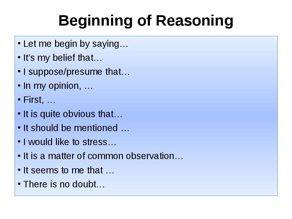 Beginning of Reasoning Let me begin by saying… It's my belief that… I suppose...
