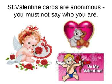 St.Valentine cards are anonimous - you must not say who you are.