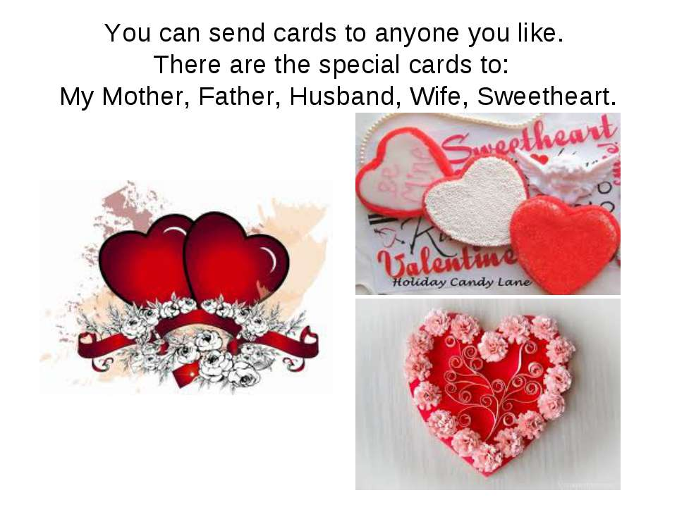 You can send cards to anyone you like. There are the special cards to: My Mot...