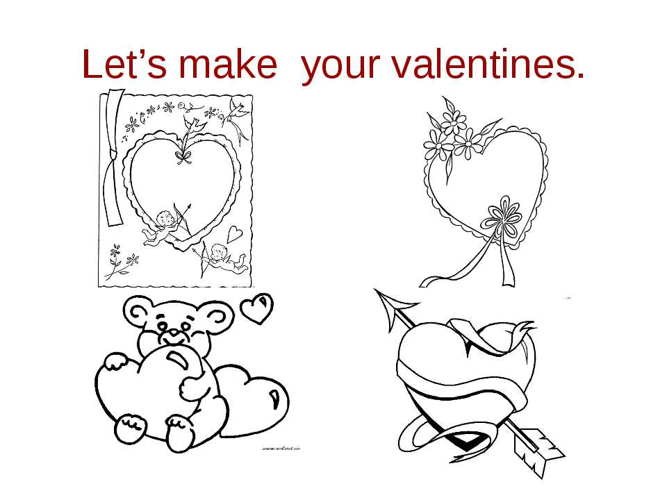 Let's make your valentines.