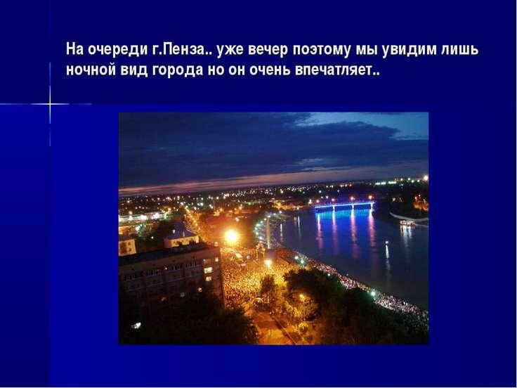 На очереди г.Пенза.. уже вечер поэтому мы увидим лишь ночной вид города но он...