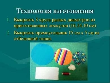 Технология изготовления Выкроить 3 круга разных диаметров из приготовленных л...
