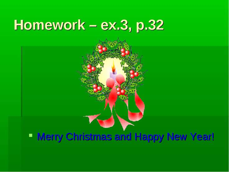 Homework – ex.3, p.32 Merry Christmas and Happy New Year!