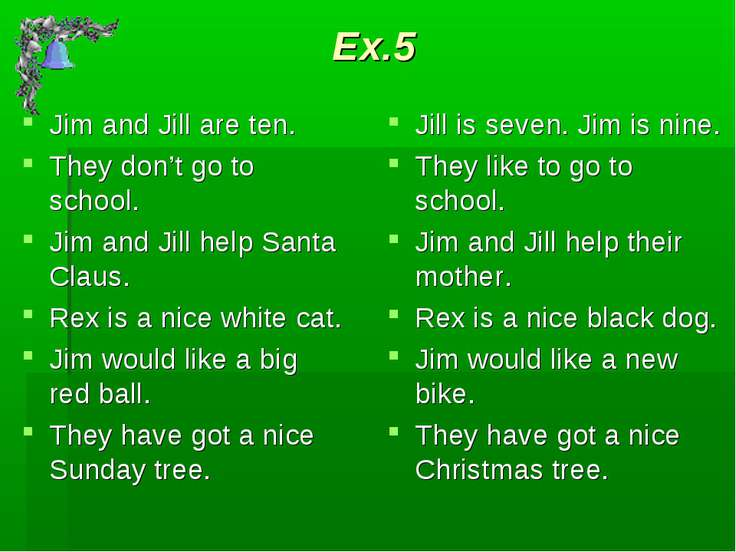 Ex.5 Jim and Jill are ten. They don't go to school. Jim and Jill help Santa C...
