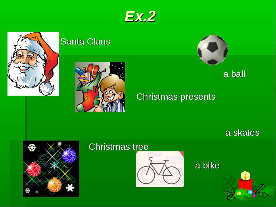 Ex.2 Santa Claus Christmas tree a ball a bike a skates Christmas presents