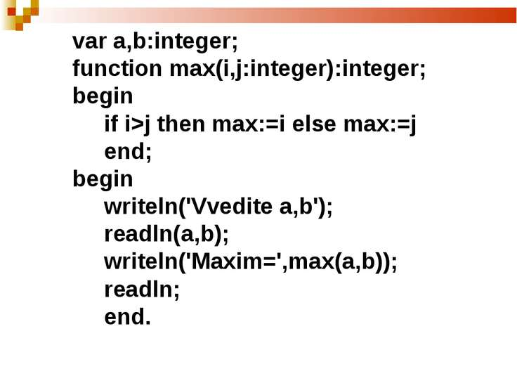 var а,b:integer; function max(i,j:integer):integer; begin if i>j then max:=i ...