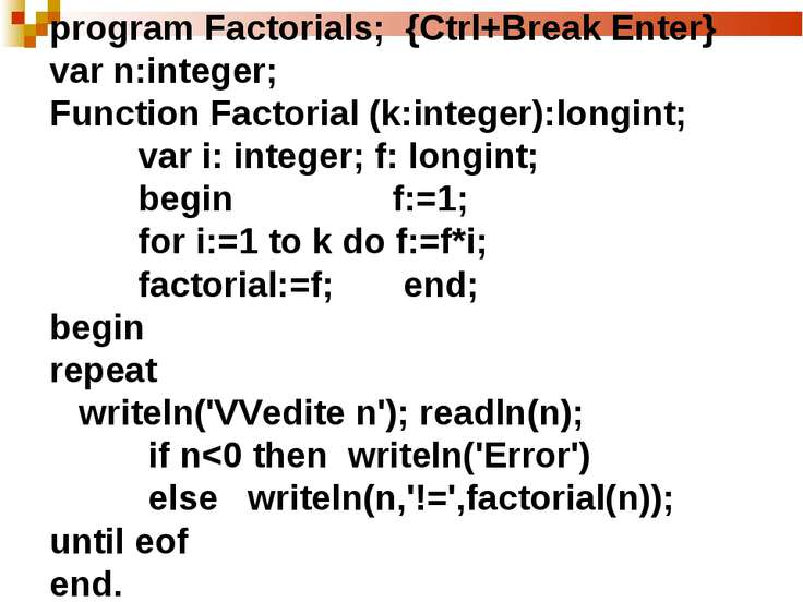 program Factorials; {Ctrl+Break Enter} var n:integer; Function Factorial (k:i...