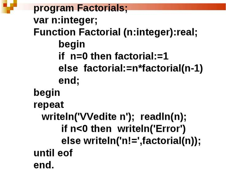 program Factorials; var n:integer; Function Factorial (n:integer):real; begin...