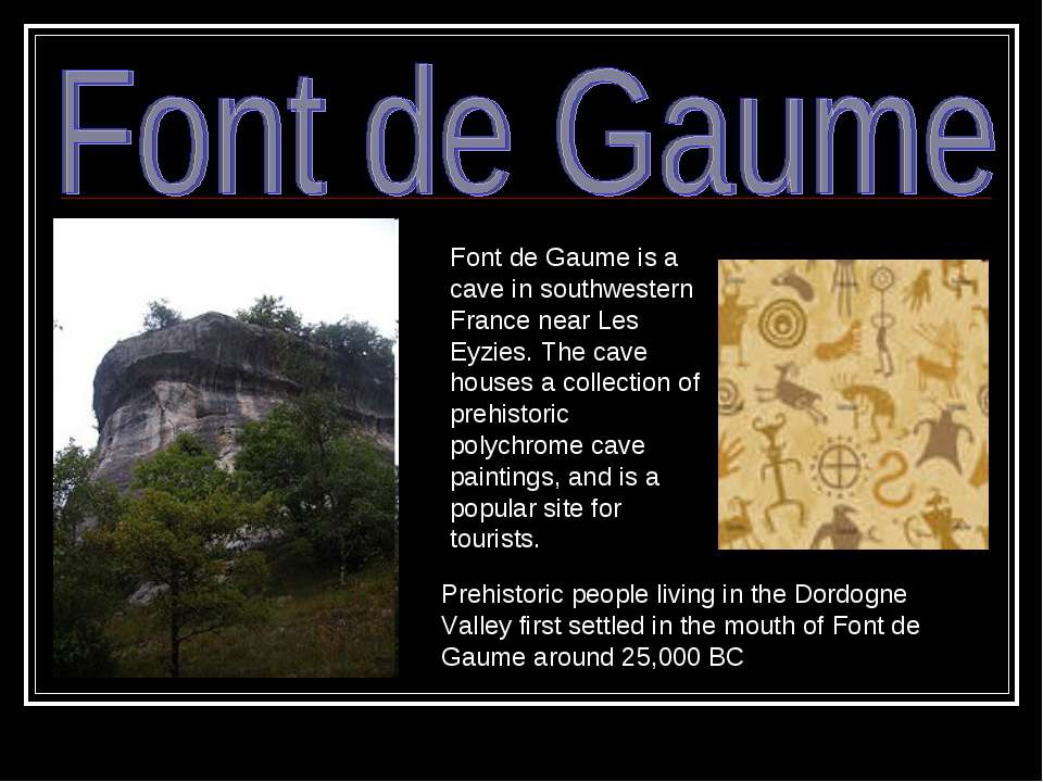Font de Gaume is a cave in southwestern France near Les Eyzies. The cave hous...