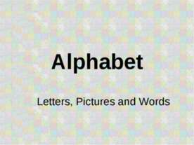 Alphabet. Letters, Pictures and Words