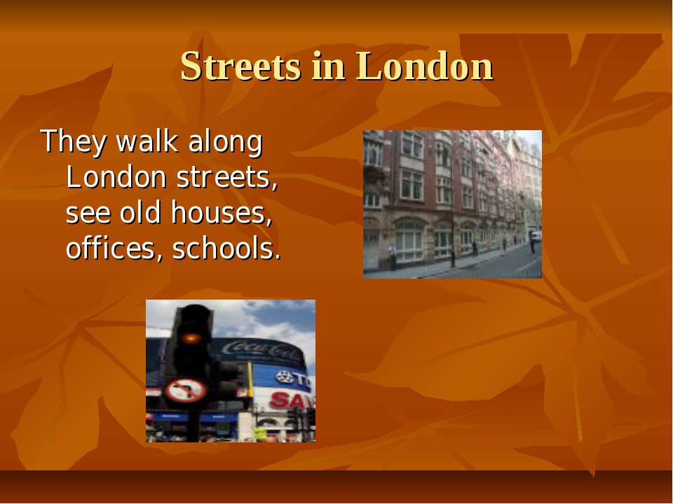 Streets in London They walk along London streets, see old houses, offices, sc...