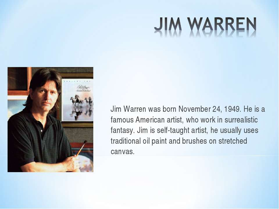 Jim Warren was born November 24, 1949. He is a famous American artist, who wo...