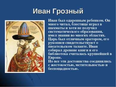 Иван Грозный Иван был одаренным ребенком. Он много читал, блестяще играл в ша...