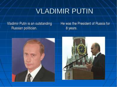 VLADIMIR PUTIN Vladimir Putin is an outstanding Russian politician. He was th...