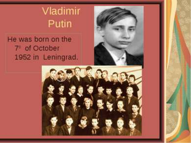 Vladimir Putin He was born on the 7th of October 1952 in Leningrad.