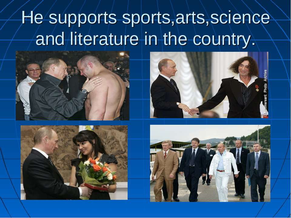He supports sports,arts,science and literature in the country.