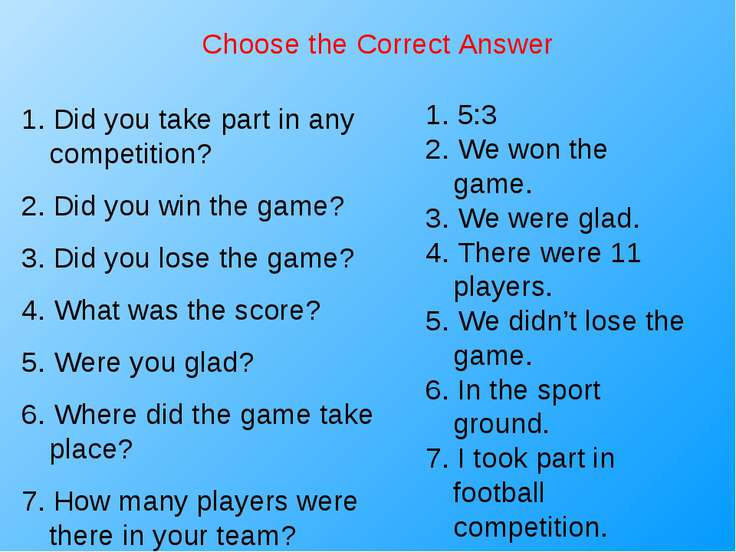 Choose the Correct Answer 1. Did you take part in any competition? 2. Did you...
