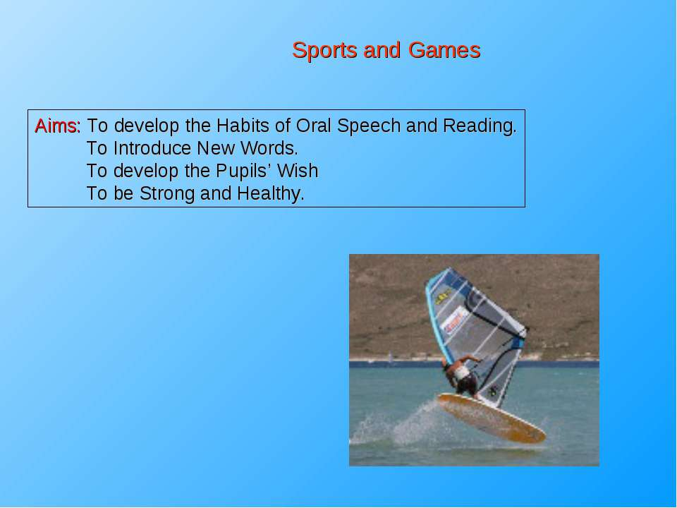 Sports and Games Aims: To develop the Habits of Oral Speech and Reading. To I...