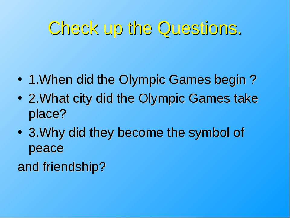 Check up the Questions. 1.When did the Olympic Games begin ? 2.What city did ...