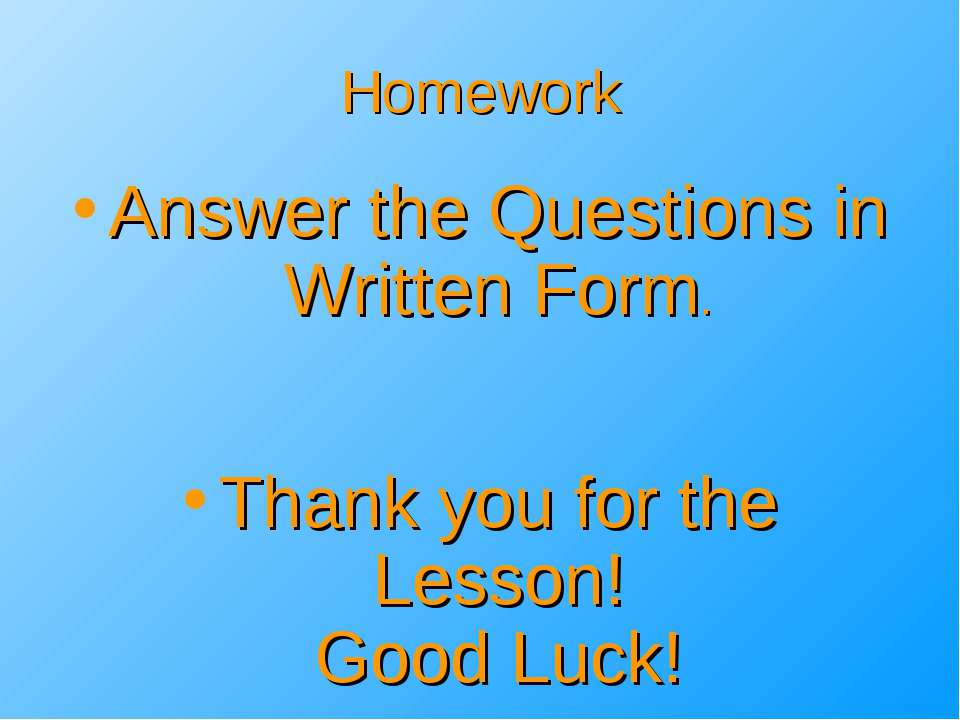 Homework Answer the Questions in Written Form. Thank you for the Lesson! Good...