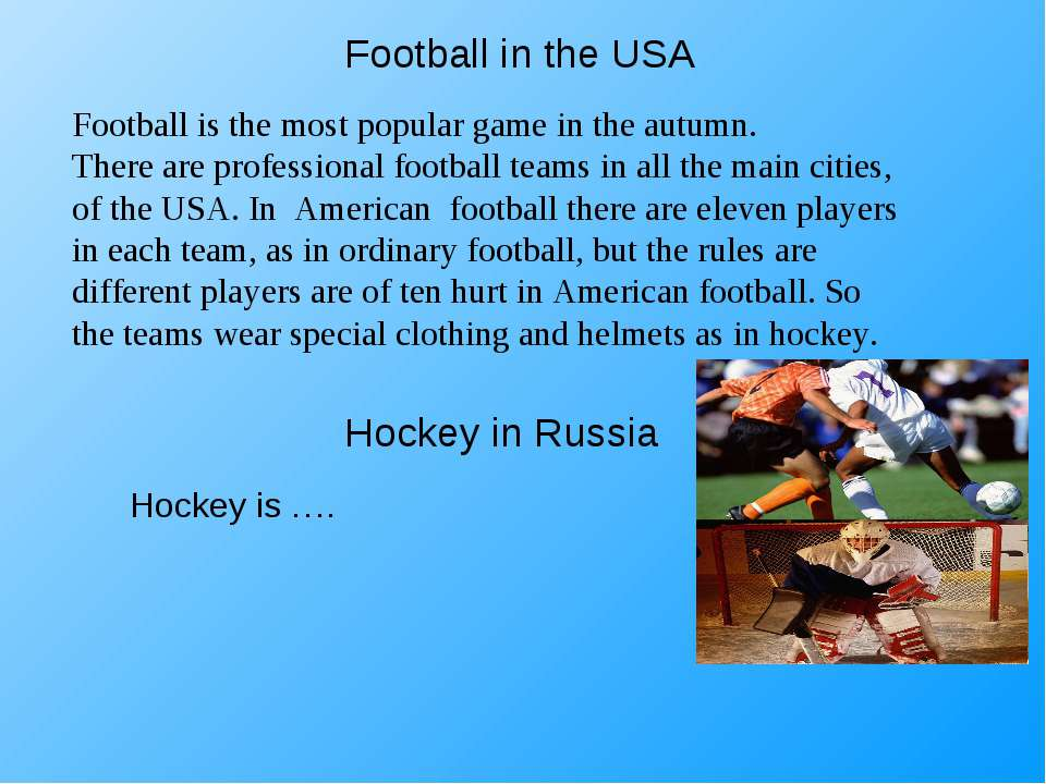 Football in the USA Football is the most popular game in the autumn. There ar...