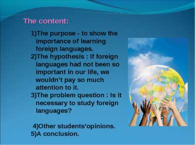 The content: 1)The purpose - to show the importance of learning foreign langu...
