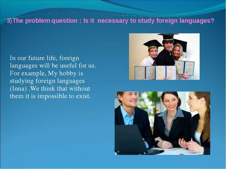 In our future life, foreign languages will be useful for us. For example, My ...