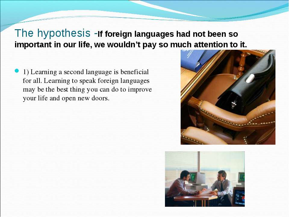 The hypothesis -If foreign languages had not been so important in our life, w...