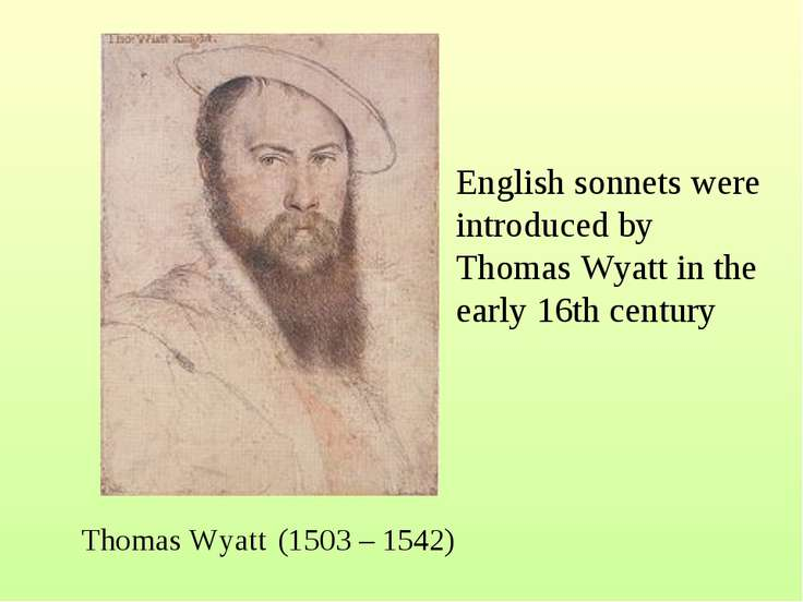 Thomas Wyatt (1503 – 1542) English sonnets were introduced by Thomas Wyatt in...