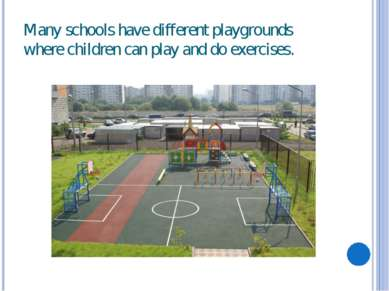 Many schools have different playgrounds where children can play and do exerci...