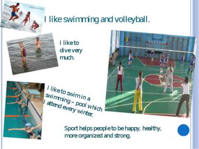 I like swimming and volleyball. Sport helps people to be happy, healthy, more...