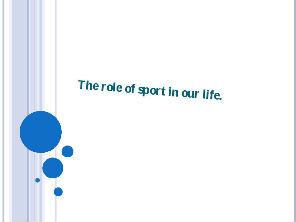 The role of sport in our life.