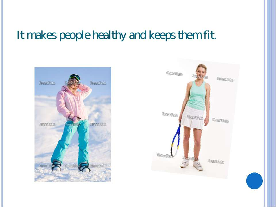 It makes people healthy and keeps them fit.