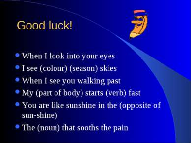 Good luck! When I look into your eyes I see (colour) (season) skies When I se...