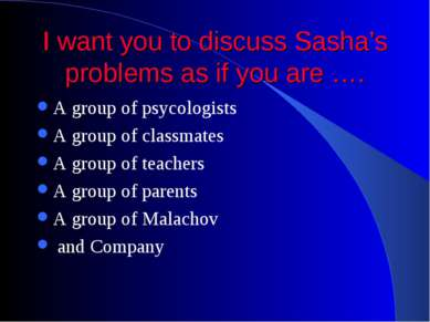 I want you to discuss Sasha's problems as if you are …. A group of psycologis...