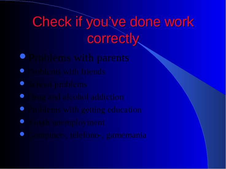 Check if you've done work correctly Problems with parents Problems with frien...