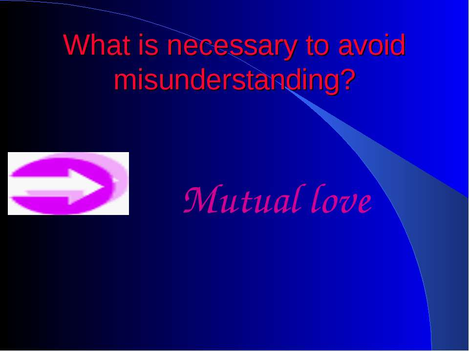 What is necessary to avoid misunderstanding? Mutual love