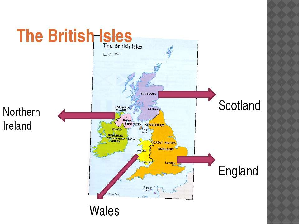 Тhe British Isles Scotland England Wales Northern Ireland