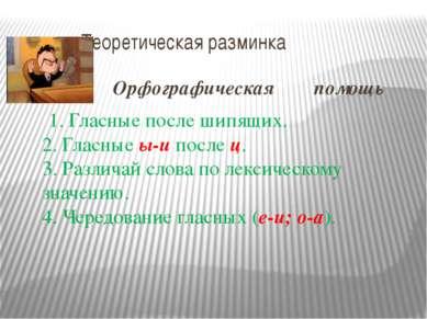 Теоретическая разминка Орфографическая помощь 1. Гласные после шипящих. 2. Гл...