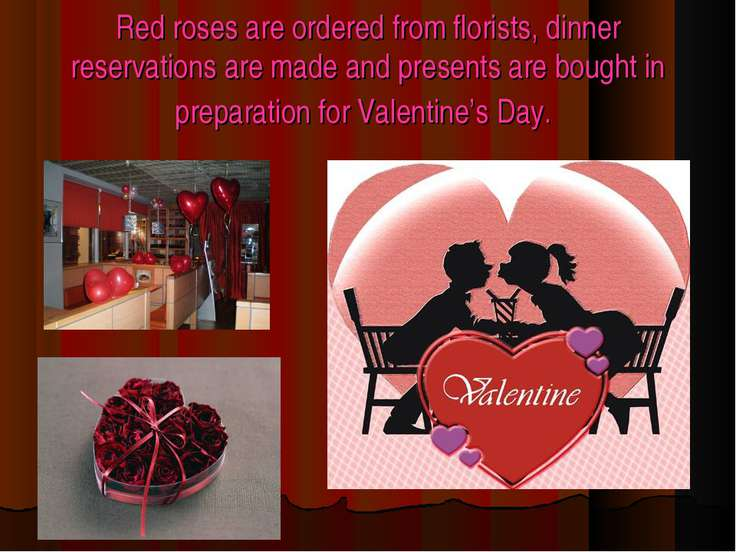 Red roses are ordered from florists, dinner reservations are made and present...