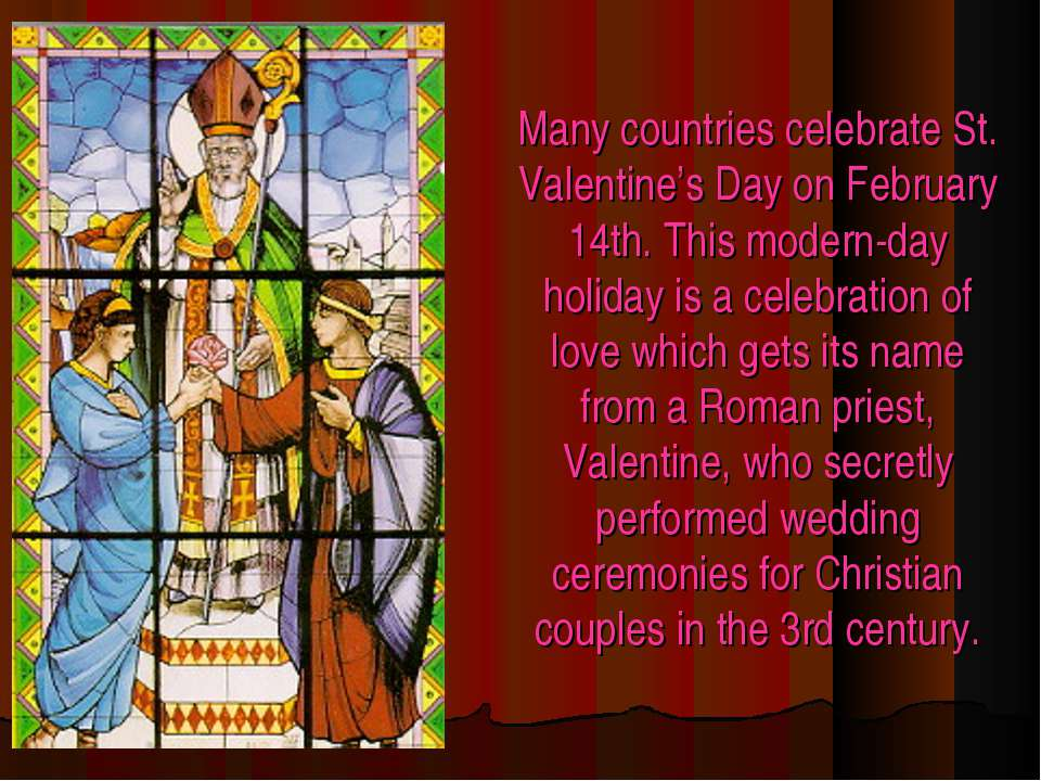 Many countries celebrate St. Valentine's Day on February 14th. This modern-da...