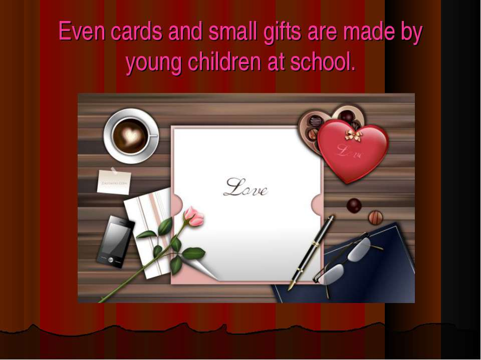 Even cards and small gifts are made by young children at school.