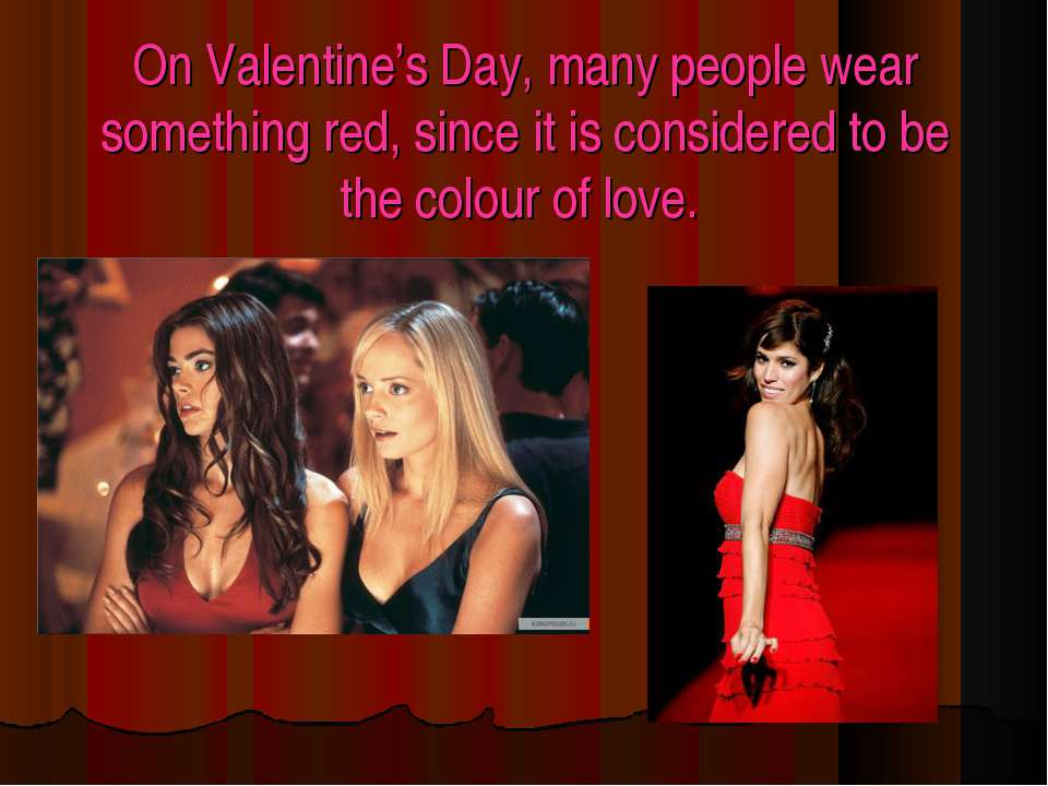 On Valentine's Day, many people wear something red, since it is considered to...