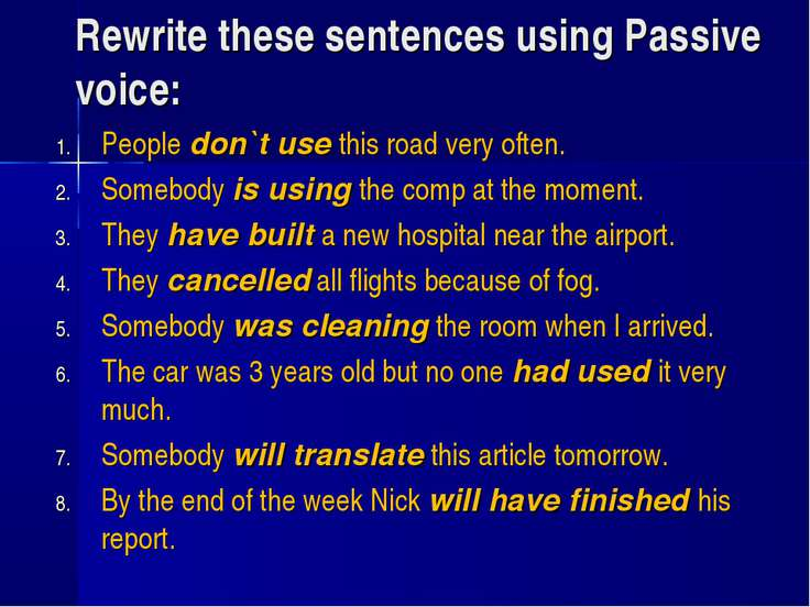 Rewrite these sentences using Passive voice: People don`t use this road very ...