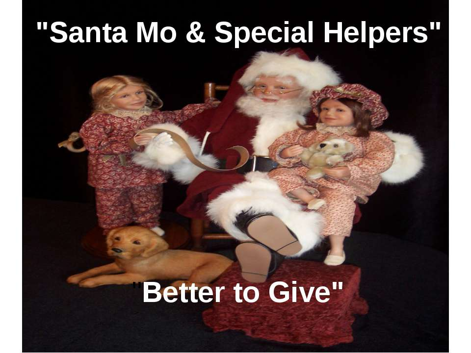 """Better to Give"" ""Santa Mo & Special Helpers"""