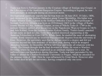 Tesla was born to Serbian parents in the Croatian village of Smiljan near G...