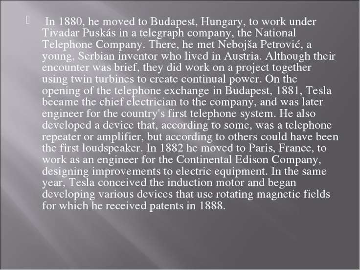 In 1880, he moved to Budapest, Hungary, to work under Tivadar Puskás in a tel...