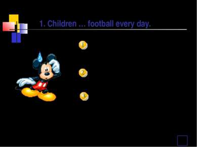 plays play are playing Выбери правильный ответ: 1. Children … football every ...