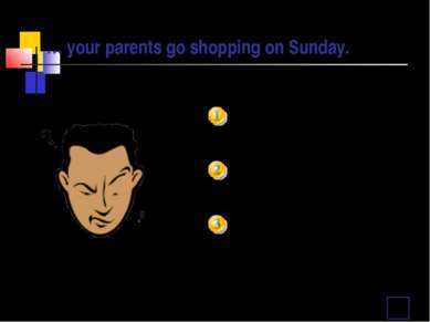 … your parents go shopping on Sunday. Does Do Are