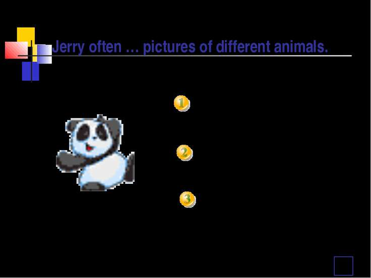 Jerry often … pictures of different animals. is painting paints paint
